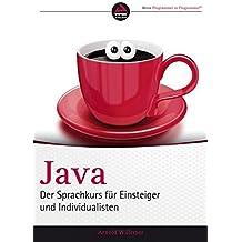 Java: Der Sprachkurs für Einsteiger und Individualisten