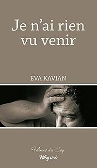 Je n'ai rien vu venir: Roman social (PLUMES DU COQ) par [Kavian, Eva]