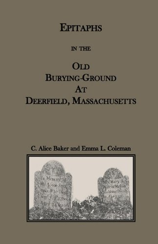Epitaphs in the Old Burying-Ground at Deerfield, Massachusetts by Baker, C. Alice, Coleman, Emma L. (2009) Paperback