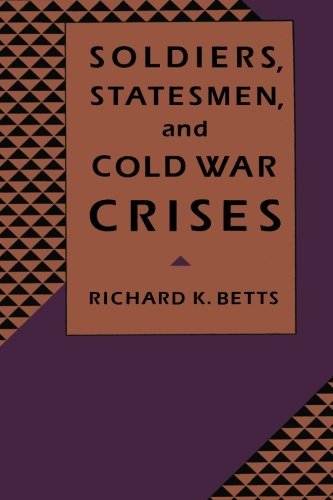 Soldiers, Statesmen, and Cold War Crises by Richard K. Betts (1991-11-04)