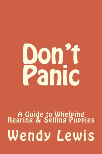 Don't Panic: A Guide to Whelping Rearing & Selling Puppies