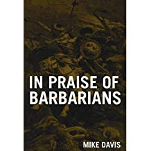 [(In Praise of the Barbarians: Essays Against the Empire)] [Author: Mike Davis] published on (October, 2007)