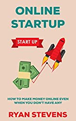 Online Startup - How To Make Money Online Even If You Don't Have Any
