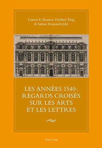 Les annes 1540 : regards croiss sur les arts et les lettres