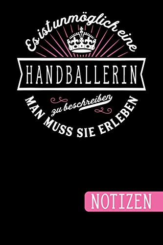 Es ist unmöglich eine Handballerin zu beschreiben: Man muss sie erleben - blanko Notizbuch | Journal | To Do Liste für Handballerinnen - über 100 ... Notizen - Tolle Geschenkidee als Dankeschön