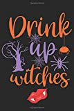 Drink Up Witches: Funny Halloween Gifts for Girls and Women: Novelty Black Purple and Orange Notebook for Her, Vampire and Spiders Journal