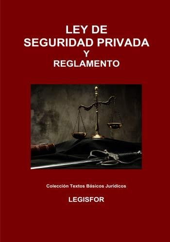 Ley de Seguridad Privada y Reglamento: 4.ª edición (septiembre 2018). Colección Textos Básicos Jurídicos