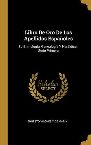 Libro De Oro De Los Apellidos Españoles: Su Etimología, Genealogía Y Heráldica : Serie Primera