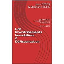 Les Investissements Immobiliers & Défiscalisation: La fiscalité de l'immobilier pour les investisseurs  Version 2019