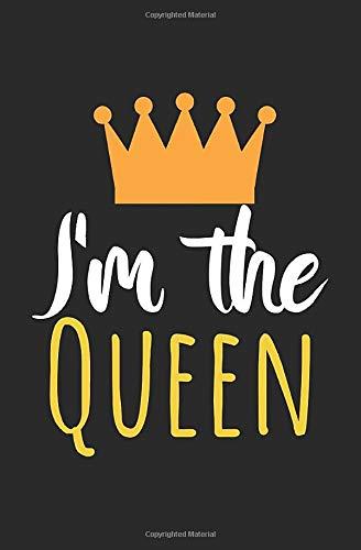 I'm the queen: Notizbuch mit Spruch, Zeilen und Seitenzahlen. Für Notizen, Skizzen, Zeichnungen, als Kalender, Tagebuch oder Geschenk