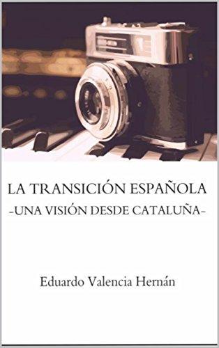 La Transición Española: Una visión desde Cataluña por Eduardo Valencia Hernán