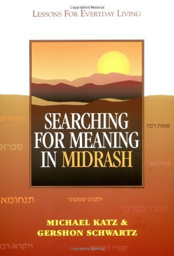 Searching for Meaning in Midrash: Lessons for Everyday Living by Rabbi Michael Katz (2002-07-01)
