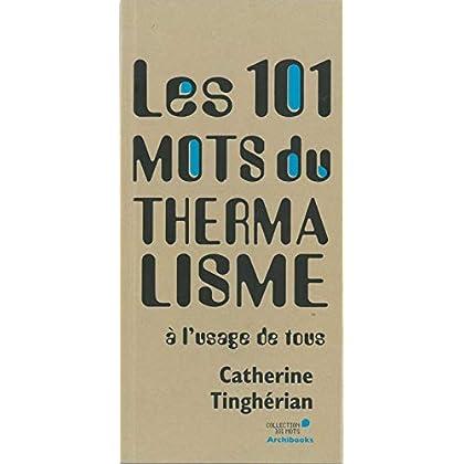 Les 101 mots du thermalisme: A l'usage de tous
