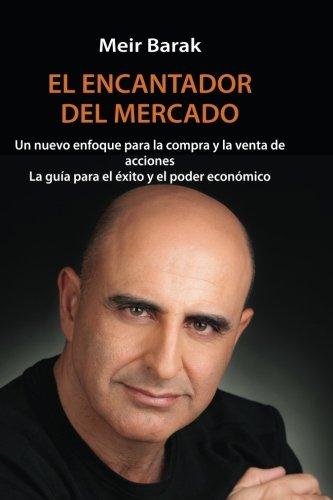 Tu Mentor En El Mercado: Un nuevo enfoque para la compra y la venta de acciones La guia para el exito y el poder economico por Meir Barak