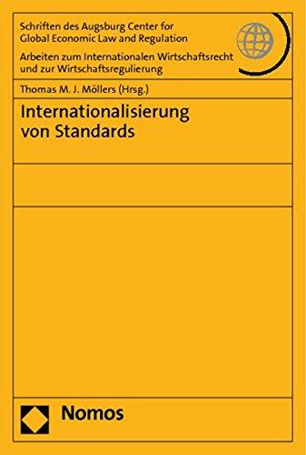 Internationalisierung von Standards (Schriften Des Augsburg Center for Global Economic Law and Regulation - Arbeiten Zum Internationalen Wirtschaftsrecht Und Zur Wirtschaftsregulierung, Band 44)