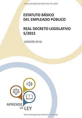 ESTATUTO BÁSICO DEL EMPLEADO PÚBLICO REAL DECRETO LEGISLATIVO 5/2015 por Aprende la Ley