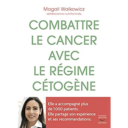 Combattre le cancer avec le régime cétogène - l'expérience d'une diététicienne avec 1 000 patients