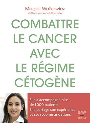 Combattre le cancer avec le régime cétogène par Magali Walkowicz