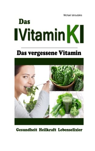 Vitamin K: Das vergessene Vitamin (Osteoporose, Arteriosklerose, Herz-Kreislauferkrankungen, Krebs / WISSEN KOMPAKT)