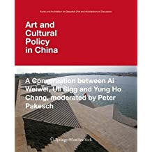 Art and Cultural Policy in China: A Conversation between Ai Weiwei, Uli Sigg and Yung Ho Chang, moderated by Peter Pakesch (Kunst und Architektur im ... Art and Architecture in Discussion(closed)) by Weiwei, Ai, Chang, Yung Ho, Sigg, Uli, Pakesch, Peter (2009) Paperback