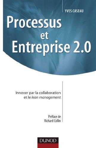 Processus et Entreprise 2.0 : Innover par la collaboration et le Lean management (Stratégies et management)