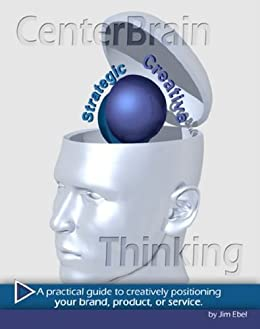 CenterBrain Thinking...A practical guide to positioning your brand, product, or service (English Edition) par [Ebel, Jim, Oates, France, Ludka, Brian]