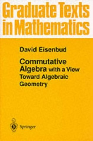 Commutative Algebra: with a View Toward Algebraic Geometry (Graduate Texts in Mathematics) by Eisenbud, David Published by Springer (1999)