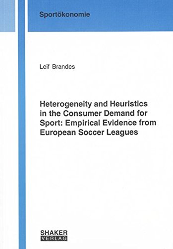 Heterogeneity and Heuristics in the Consumer Demand for Sport: Empirical Evidence from European Soccer Leagues (Berichte aus der Sportokonomie) por Leif Brandes