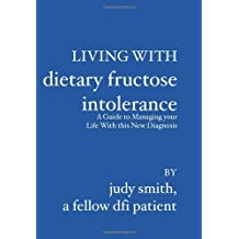 Living With Dietary Fructose Intolerance: A Guide to Managing your Life With this New Diagnosis by Judy Smith (2006-05-18)