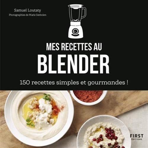 Mes recettes au blender - 150 recettes simples et gourmandes ! par  COLLECTIF