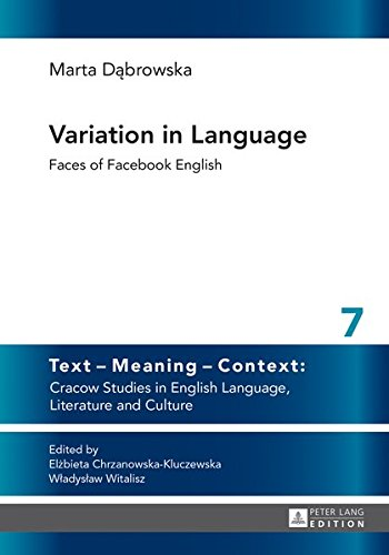 Variation in Language: Faces of Facebook English (Text - Meaning - Context: Cracow Studies in English Language, Literature and Culture) por Marta Dabrowska