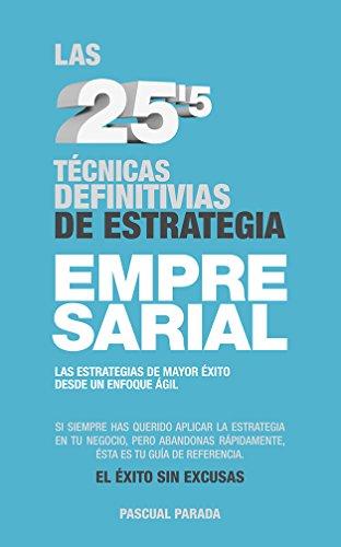 Las 25,5 técnicas definitivas de estrategia empresarial: Las técnicas estratégicas de mayor éxito desde un enfoque ágil por Pascual Parada