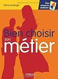 Telecharger Livres Bien choisir son metier (PDF,EPUB,MOBI) gratuits en Francaise