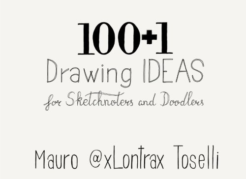100 + 1 Drawing Ideas: 100 + 1 Drawing Ideas for Sketchnoters and Doodlers por Mauro Toselli
