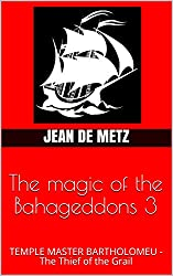 The magic of the Bahageddons 3: TEMPLE MASTER  BARTHOLOMEU - The Thief of the Grail (English Edition)
