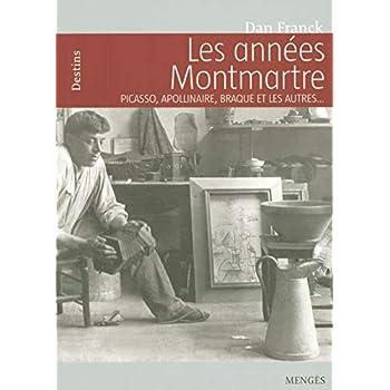Les années Montmartre Picasso, Apollinaire, Braque et les autres