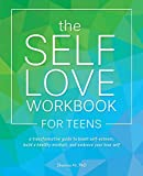 The Self-Love Workbook for Teens: A Transformative Guide to Boost Self-Esteem, Build Healthy Mindsets, and Embrace Your True Self (English Edition)