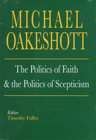 The Politics of Faith and the Politics of Scepticism (Selected Writings of Michael Oakeshott) by Michael Oakeshott (1996-04-01)