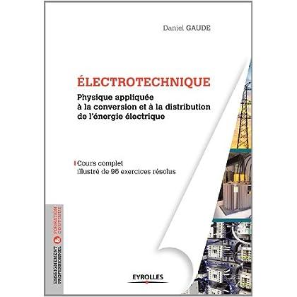 Electrotechnique, tome 1 : Physique appliquée à la conversion et à la distribution de l'énergie électrique, cours complet illustré de 96 exercices résolus