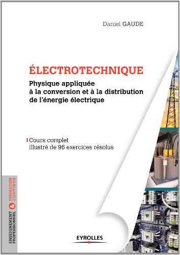 Electrotechnique : Physique appliquée à la conversion et à la distribution de l'énergie électrique par Daniel Gaude
