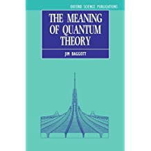 The Meaning of Quantum Theory : A Guide for Students of Chemistry and Physics (Oxford Science Publications) by Jim Baggott (1992-04-16)
