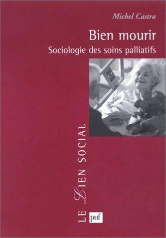Bien mourir : Sociologie des soins palliatifs de Michel Castra (15 mai 2003) Broch