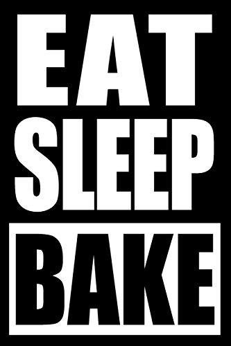 Eat Sleep Bake | Gift Notebook for a Sweet Lover, Blank Lined Journal: Medium Spacing Between Lines