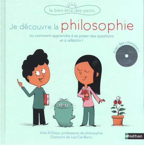Je découvre la philosophie : ou comment apprendre à se poser des questions et à réfléchir !