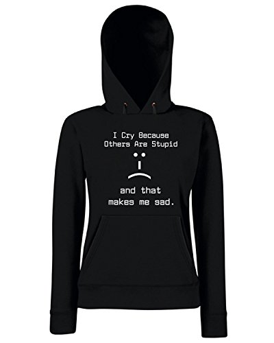 T-Shirtshock - Sweats a capuche Femme T0186 i cry because other are stupid and that makes me sad fun cool geek Noir