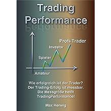 TradingPerformance: Wie erfolgreich ist der Trader? Der Trading-Erfolg ist messbar. Die Messgröße heißt TradingPerformance!