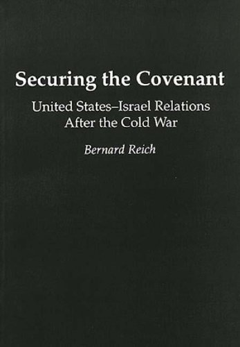 Securing the Covenant: United States-Israel Relations After the Cold War (Contributions in Political Science) by Bernard Reich (1995-03-30)