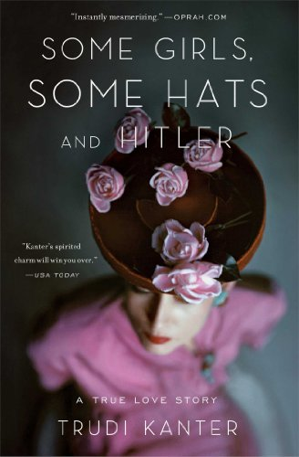 Some Girls, Some Hats and Hitler: A True Love Story por Trudi Kanter
