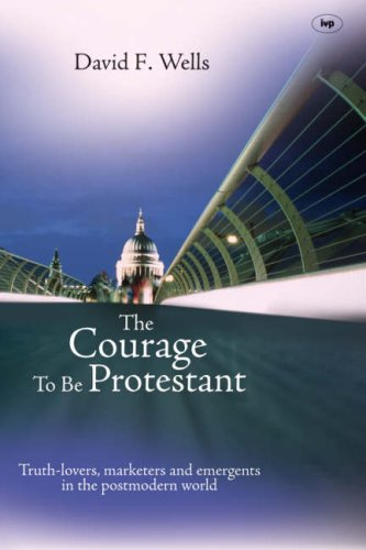 Courage to be Protestant: Truth-lovers, Marketers and Emergents in the Post-modern World