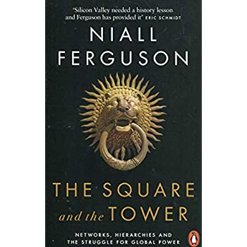 The Square and the Tower : Networks, Hierarchies and the Struggle for Global Power